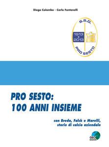 Pro Sesto. 100 anni insieme. Con Breda, Falck e Marelli, storie di calcio aziendale