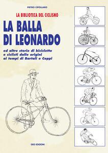 La balla di Leonardo ed altre storie di biciclette e ciclisti dalle origini ai tempi di Bartali e Coppi