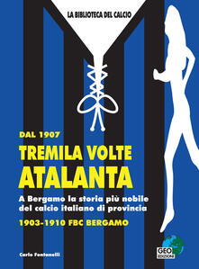 Voluntariadobaleares2014.es Dal 1907 tremila volte Atalanta. A Bergamo la storia più nobile del calcio Image