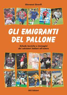 Gli emigranti del pallone. Schede tecniche e immagini dei calciatori italiani all'estero