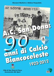 AC San Donà. 90 anni di calcio biancoceleste 1922-2012