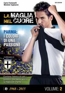 La maglia nel cuore. Parma. I colori di una passione. Vol. 2