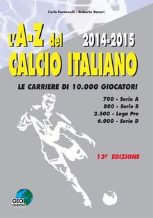 L' A-Z del calcio Italiano 2014-2015. Le carriere di 10.000 giocatori