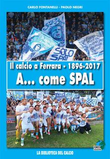 Ristorantezintonio.it Il calcio a Ferrara. 1896-2017. A... come SPAL. Ediz. illustrata Image