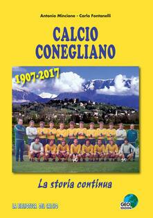 Calcio Conegliano 1907-2017. La storia continua. Ediz. illustrata