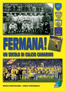 Fermana! Un secolo di calcio canarino
