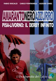 Filmarelalterita.it Amarantoneroazzuro. Pisa-Livorno: il derby infinito. Ediz. illustrata Image