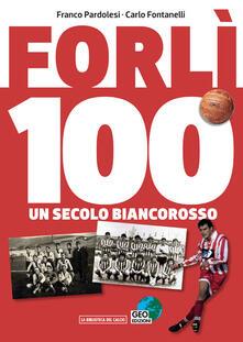 Voluntariadobaleares2014.es Forlì 100. Un secolo di calcio biancorosso. Ediz. illustrata Image