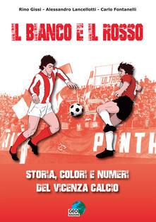 Il bianco e il rosso. Storia, colori e numeri del Vicenza Calcio. Ediz. illustrata.pdf