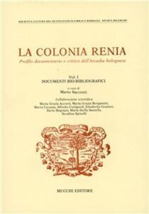 La colonia Renia. Profilo documentario e critico dell'Arcadia bolognese