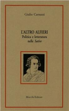 L' altro Alfieri. Politica e letteratura nelle «Satire» - Giulio Carnazzi - copertina