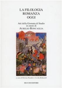 La filologia romanza oggi. Atti della Giornata di studio in onore di Aurelio Roncaglia