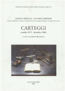 Giosuè Carducci. Gli amici veronesi (Bettelloni, Patuzzi, Biadego, Fraccaroli). Carteggi (ottobre 1875-dicembre 1906)
