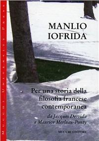 Per una storia della filosofia francese contemporanea. Da Jacques Derrida a Maurice Merleau-Ponty - Iofrida Manlio - wuz.it
