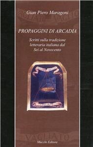 Propaggini di Arcadia. Scritti sulla tradizione letteraria italiana dal Sei al Novecento
