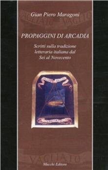 Propaggini di Arcadia. Scritti sulla tradizione letteraria italiana dal Sei al Novecento - Gian Piero Maragoni - copertina