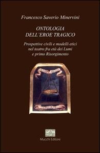 Ontologia dell'eroe tragico. Prospettive civili e modelli etici nel teatro, fra età dei Lumi e primo Risorgimento