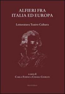 Alfieri fra Italia ed Europa. Letteratura teatro cultura