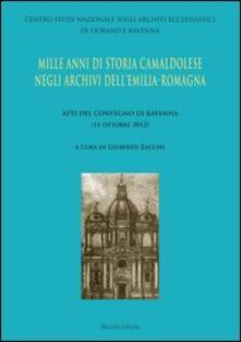 Mille anni di storia camaldolese negli archivi dell'Emilia-Romagna. Atti del Convegno di Ravenna