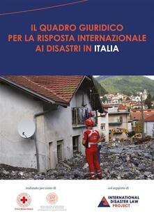 Il quadro giuridico per la risposta internazionale ai disastri in Italia - Croce Rossa Italiana,International Federation of Red Cross and Red Cros - ebook