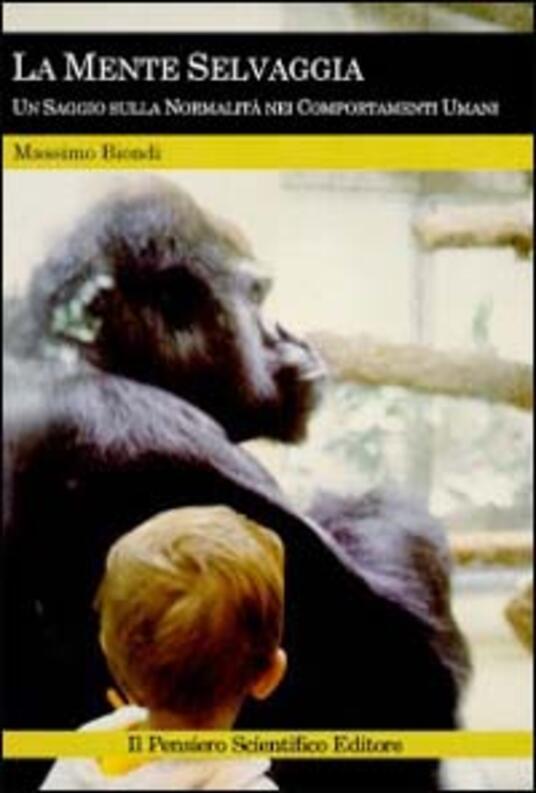 La mente selvaggia. Un saggio sulla normalità dei comportamenti umani - Massimo Biondi - copertina