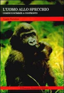 L' uomo allo specchio. Uomini e scimmie a confronto