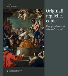 Originali, repliche, copie. Uno sguardo diverso sui grandi maestri. Ediz. multilingue