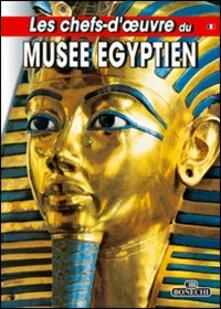 Les chefs-d'oeuvre du Musée egyptien du Caire