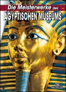 Die Meisterwerke des ägyptischen Museum von Kairo