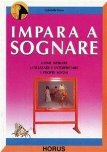 Foto Cover di Impara a sognare. Come ispirare, utilizzare e interpretare i propri sogni, Libro di Gabriella Ferro, edito da Damanhur