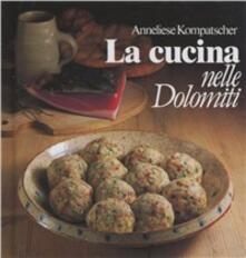 La cucina nelle Dolomiti - Anneliese Kompatscher - copertina