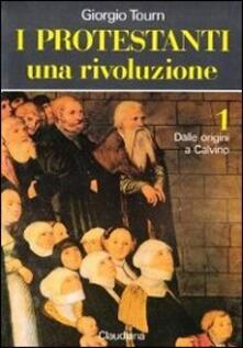 I protestanti. Una rivoluzione. Vol. 1: Dalle origini a Calvino. - Giorgio Tourn - copertina
