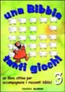 Una Bibbia tanti giochi. Un libro attivo per accompagnare i racconti biblici. Vol. 3