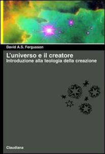 L' universo e il creatore. Introduzione alla teologia della creazione
