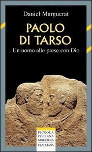 Paolo di Tarso. Un uomo alle prese con Dio