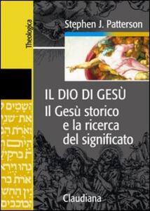 Il Dio di Gesù. Il Gesù storico e la ricerca del significato