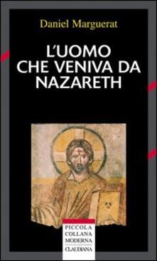 L' uomo che veniva da Nazareth. Che cosa si può sapere oggi su Gesù - Daniel Marguerat - copertina