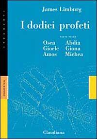 I dodici profeti. Vol. 1: Osea, Gioele, Amos, Abdia, Giona e Michea.