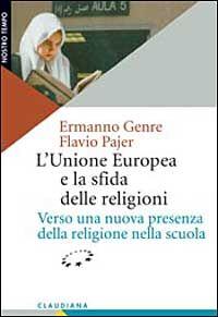 L' Unione Europea e la sfida delle religioni. Verso una nuova presenza della religione nella scuola