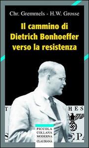 Il cammino di Dietrich Bonhoeffer nella Resistenza