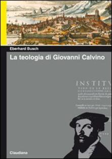La teologia di Giovanni Calvino - Eberhard Busch - copertina