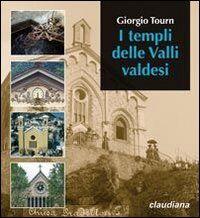 I templi delle valli valdesi. Itinerario storico-turistico