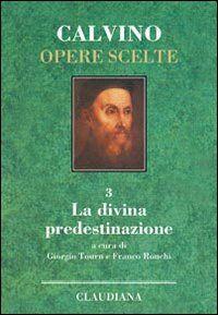 Opere scelte. Vol. 3: La divina predestinazione.