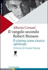 Il Vangelo secondo Robert Bresson. Il cinema come ricerca spirituale
