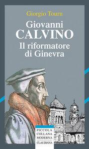 Giovanni Calvino riformatore di Ginevra
