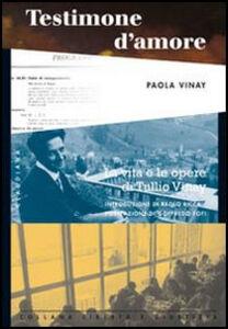 Testimone d'amore. La vita e le opere di Tullio Vinay: testimonianze, scritti, ricordi personali