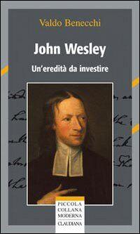 John Wesley. Un'eredità da investire