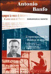 Antonio Banfo. L'operaio con la Bibbia in mano