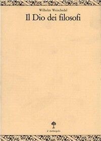 Il dio dei filosofi. Vol. 2: Dall'Idealismo tedesco a Heidegger.