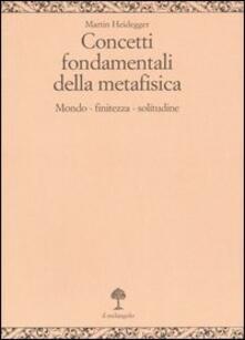 Concetti fondamentali della metafisica. Mondo, finitezza, solitudine - Martin Heidegger - copertina